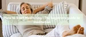 How to Start Meditating _ The beginners guide to meditation