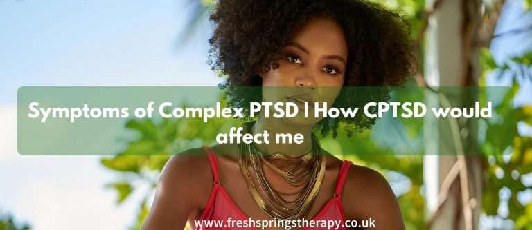 Symptoms of Complex PTSD | How CPTSD would affect me