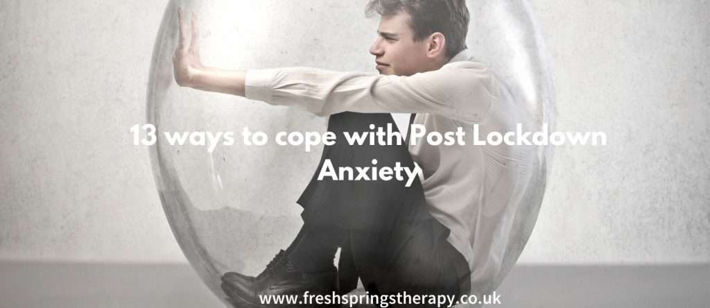 13 ways to cope with Post Lockdown Anxiety