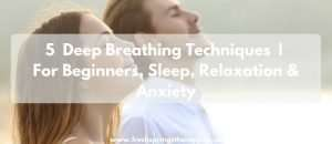 5 Deep Breathing Techniques | For Beginners, Sleep, Relaxation and Anxiety