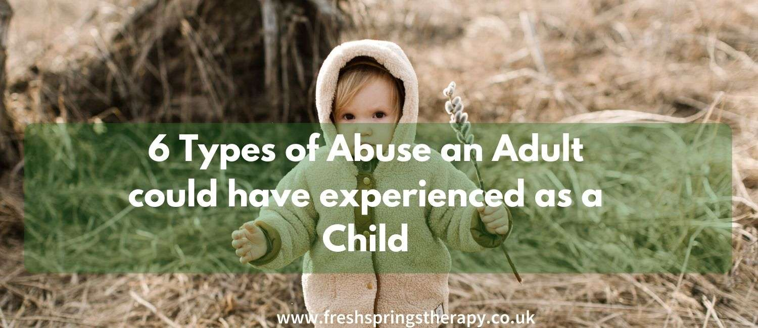 6 Types of Abuse an Adult could have experienced as a Child