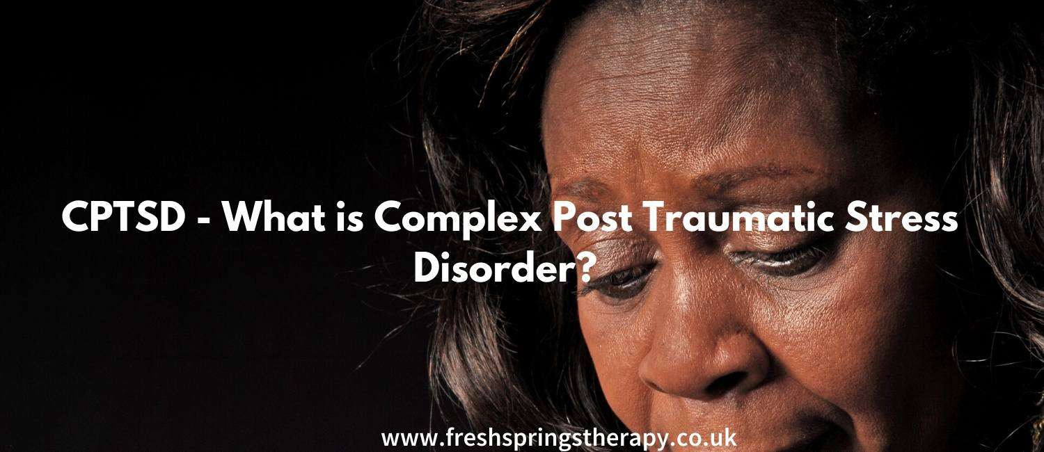 CPTSD - What is Complex Post Traumatic Stress Disorder?