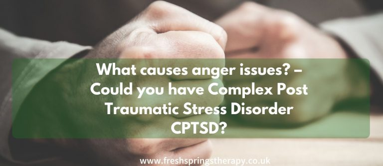 What causes anger issues? – Could you have Complex Post Traumatic Stress Disorder CPTSD?