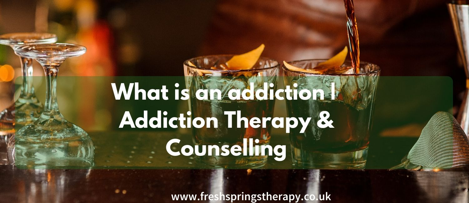 What is an addiction | Addiction Therapy & Counselling