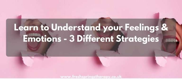 Learn to Understand your Feelings & Emotions – 3 Different Strategies
