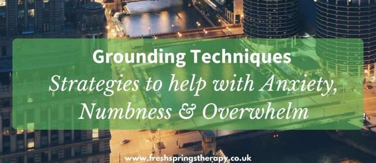 Grounding Techniques – Strategies to help with Anxiety, Numbness & Overwhelm